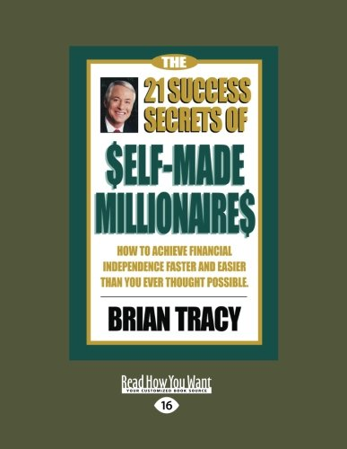 The 21 Success Secrets of Self- Made Millionaires: How to Achieve Financial Independence Faster and Easier Than You Ever Thought Possible (Easyread Lar