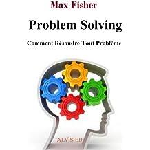 Problem Solving - Comment Résoudre Tout Problème