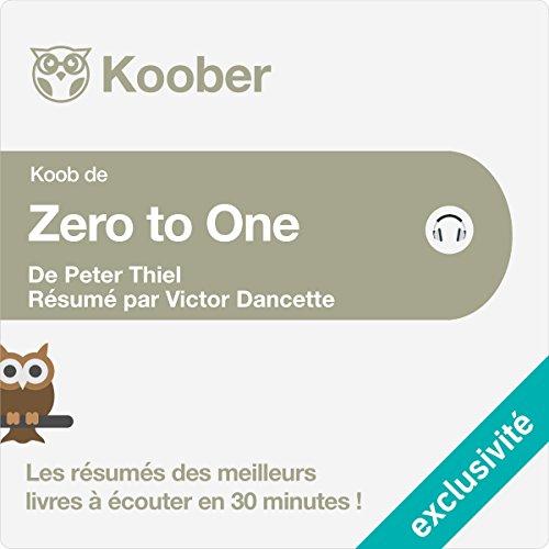 Résumé : Zero to One : Notes on Start Ups, or How to Build the Future de Peter Thiel et Blake Masters