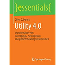 Utility 4.0: Transformation vom Versorgungs- zum digitalen Energiedienstleistungsunternehmen (essentials)