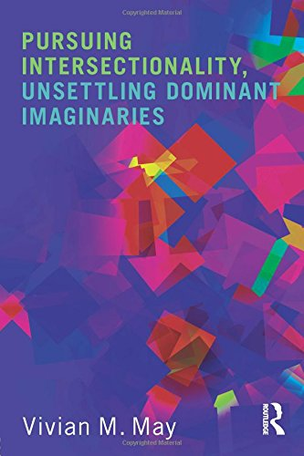 Pursuing Intersectionality, Unsettling Dominant Imaginaries (Contemporary Sociological Perspectives)