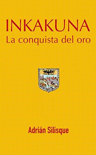 Inkakuna - La Conquista del Oro por Adrian Silisque