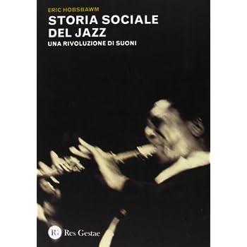 Storia Sociale Del Jazz. Una Rivoluzione Di Suoni