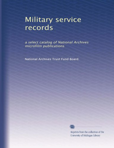 Military service records: a select catalog of National Archives microfilm publications