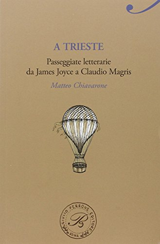 A Trieste. Passeggiate da James Joyce a Claudio Magris (Passaggi di dogana) por Matteo Chiavarone