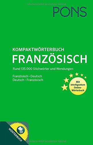 PONS Kompaktwörterbuch Französisch: Französisch - Deutsch / Deutsch - Französisch. Mit 135.000 Stichwörtern & Wendungen. Mit intelligentem Online-Wörterbuch.