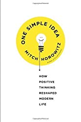 One Simple Idea: How Positive Thinking Reshaped Modern Life by Mitch Horowitz (2014-01-07)