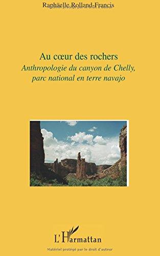 Au coeur des rochers : Anthropologie du canyon de Chelly, parc national en terre navajo