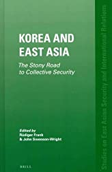 Korea and East Asia: The Stony Road to Collective Security (Studies in East Asian Security and International Relations) (2012-07-01)