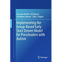 Implementing the Group-Based Early Start Denver Model for Preschoolers with Autism (English Edition)