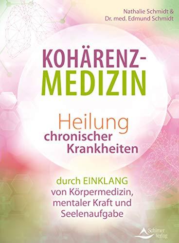 Kohärenz-Medizin: Heilung chronischer Krankheiten durch Einklang von Körpermedizin, mentaler Kraft und Seelenaufgabe - Lösungen Der Leber