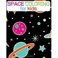 Space Coloring for Kids: Fantasy Outer Space and Planets Coloring Book for Kids of All Ages (Astronauts, UFOs and Rockets)