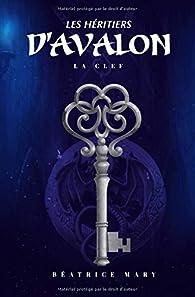 Les Héritiers d'Avalon: La Clef par Béatrice Mary