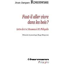 Faut-il aller vivre dans les bois ?: Lettre de J.-J. Rousseau à Monsieur Philopolis