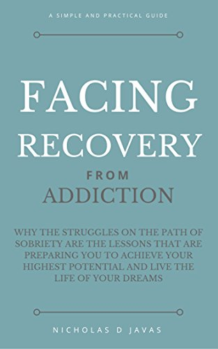 Facing Recovery: Why the struggles on the path of sobriety are the lessons that are preparing you to achieve your highest potential and live the life of your dreams (English Edition)