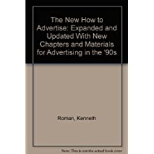 The New How to Advertise: Expanded and Updated With New Chapters and Materials for Advertising in the '90s by Kenneth Roman (1992-06-01)