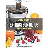 MES 100 RECETTES EXTRACTEUR de JUS A compléter, cuisiner et savourer: Livre de recettes à écrire soi-même I Carnet & Cahier I