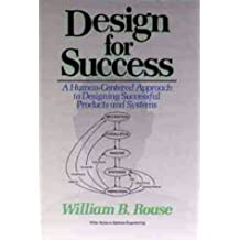 Design for Success: A Human-Centered Approach to Designing Successful Products and Systems (Wiley Series in Systems Engineering and Management) by William B. Rouse (1991-01-08)