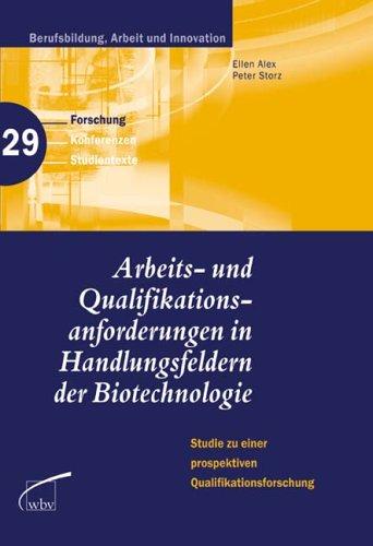 Arbeits- und Qualifikationsanforderungen in Handlungsfeldern der Biotechnologie: Studien zu einer prospektiven Qualifikationsforschung