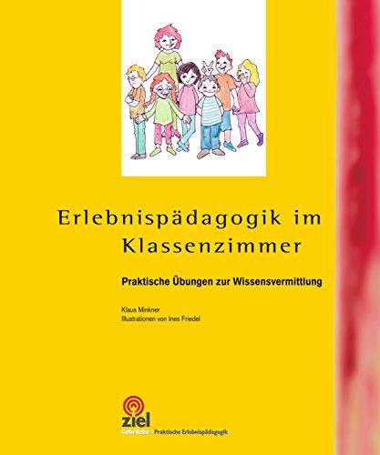 Erlebnispädagogik im Klassenzimmer: Praktische Übungen zur Wissensvermittlung (Praktische Erlebnispädagogik)