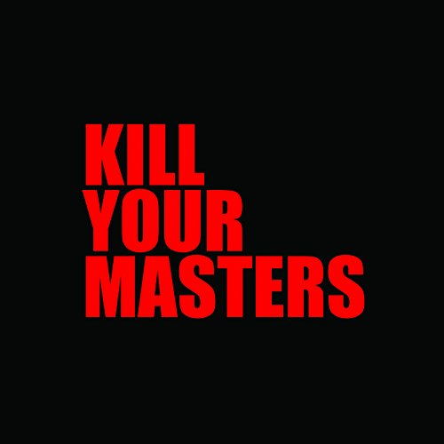 Kill Your Masters [Explicit]