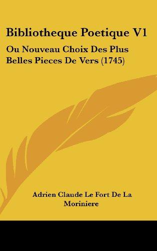 Bibliotheque Poetique V1: Ou Nouveau Choix Des Plus Belles Pieces de Vers (1745)