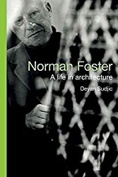 [(Norman Foster : A Life in Architecture)] [By (author) Deyan Sudjic] published on (September, 2010)