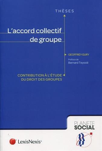 L'accord collectif de groupe: Contribution à l'étude du droit des groupes. par Geoffrey Gury
