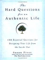 The Hard Questions for an Authentic Life: 100 Essential Questions for Designing Your Life from the Inside Out