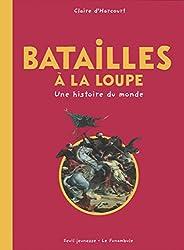 Batailles à la loupe : Une histoire du monde
