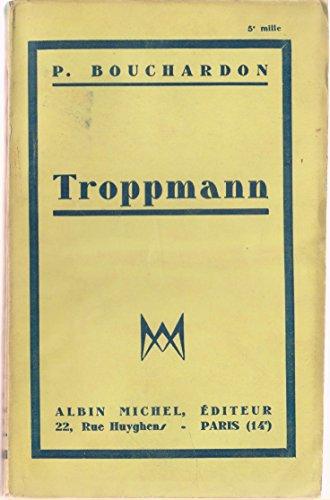 Troppmann. Albin Michel. 1932. (Littérature, Criminologie) par BOUCHARDON Pierre