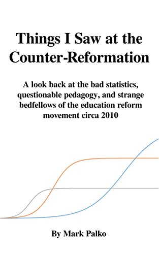 Circa Bad (Things I Saw at the Counter-Reformation: A look back at the bad statistics, questionable pedagogy, and strange bedfellows of the education reform movement circa 2010 (English Edition))