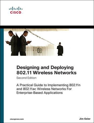 Designing and Deploying 802.11 Wireless Networks: A Practical Guide to Implementing 802.11n and 802.11ac Wireless Networks For Enterprise-Based Applications (Networking Technology)