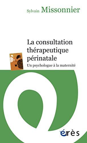 Télécharger en ligne La consultation thérapeutique périnatale pdf, epub ebook
