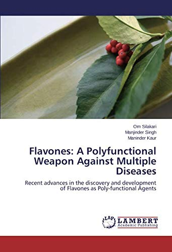Flavones: A Polyfunctional Weapon Against Multiple Diseases: Recent advances in the discovery and development of Flavones as Poly-functional Agents