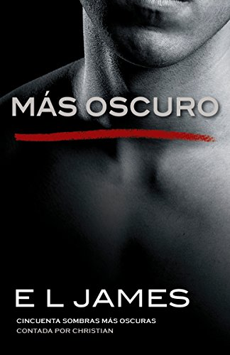 Mas Oscuro: Cincuenta Sombras Mas Oscuras Contada Por Christian (Fifty Shades of Grey)