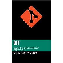 Git: appunti di un programmatore per programmatori (Programmazione Vol. 13)