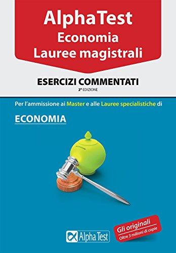 Alpha Test. Economia. Lauree magistrali. Esercizi commentati
