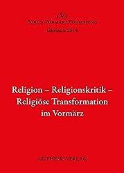 Religion - Religionskritik - Religiöse Transformation im Vormärz: Jahrbuch Forum Vormärz Forschung 2014