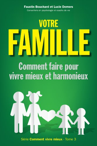 Votre famille - Tome 3: Comment faire pour vivre mieux et harmonieux (Comment vivre mieux)