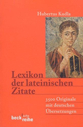 Lexikon der lateinischen Zitate: 3500 Originale mit Übersetzungen und Belegstellen (Beck'sche Reihe 1324)