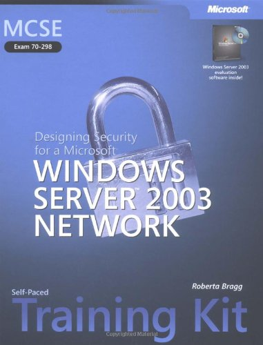 MCSE Self-Paced Training Kit (Exam 70-298): Designing Security for a Microsoft® Windows Server™ 2003 Network (Pro Certification) por Roberta Bragg