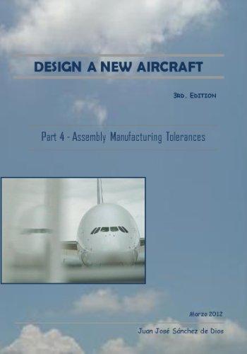 DESIGN A NEW AIRCRAFT - Diseñar un Nuevo Avión - Part 4 Assembly and manufacturing tolerances - Montajes y ajustes de fabricación por Juan José Sánchez de Dios