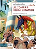 All'ombra delle piramidi. Ediz. illustrata