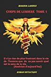 Telecharger Livres Corps de Lumiere Tome1 il n y a rien de plus frustrant dans la vie de l homme que de ne pas savoir quel est le sens de la vie Essenien d aujourd hui (PDF,EPUB,MOBI) gratuits en Francaise