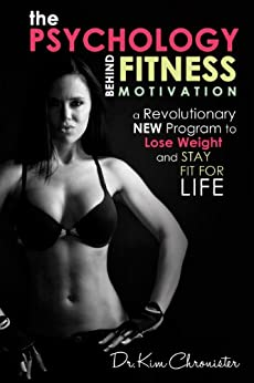 The Psychology Behind Fitness Motivation: A Revolutionary New Program to Lose Weight and Stay Fit For Life: Exercise Motivation, Exercise Psychology, Workout ... Get Motivated to Exercise (English Edition) von [Chronister, Dr. Kim]