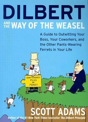 By Adams, Scott ( Author ) [ Dilbert and the Way of the Weasel: A Guide to Outwitting Your Boss, Your Coworkers, and the Other Pants-Wearing Ferrets in Your Life By Oct-2003 Paperback par Scott Adams