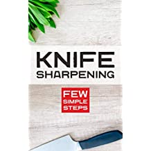 Knife Sharpening: Few simple steps (English Edition)