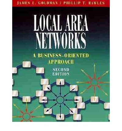 [(Local Area Networks: A Business-Oriented Approach )] [Author: James E. Goldman] [Mar-2000]