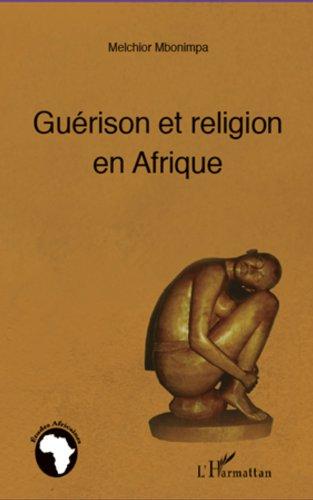 Guérison et religion en Afrique (Études africaines) par Melchior Mbonimpa